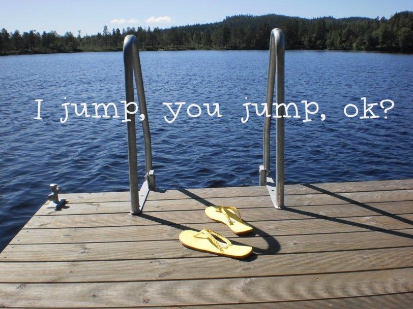 I jump you jump